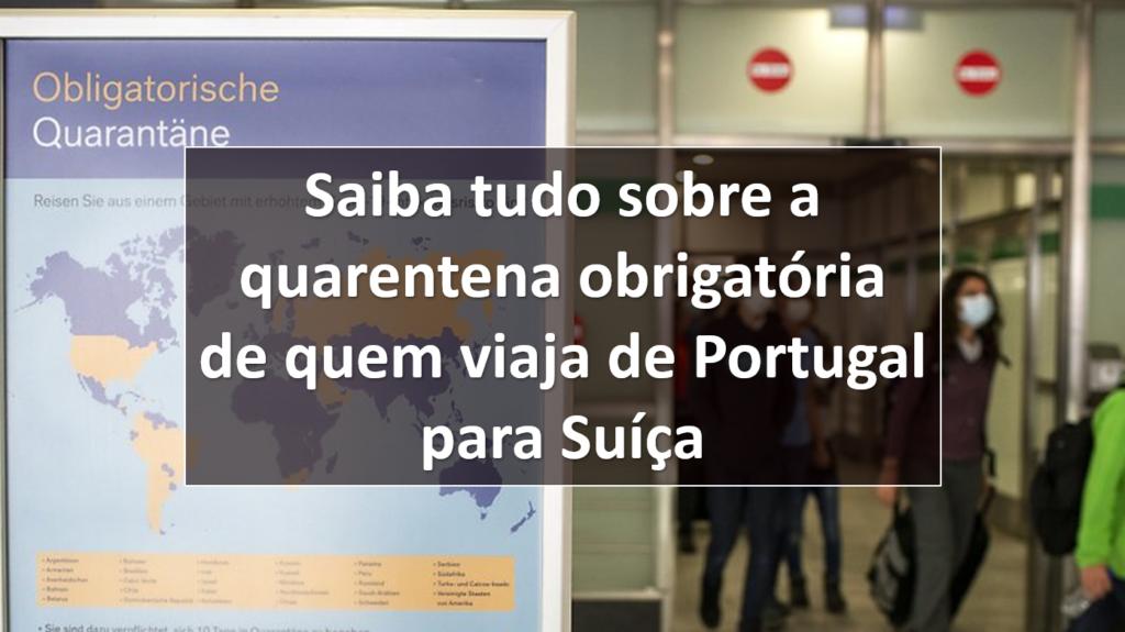 Saiba tudo sobre a quarentena obrigatória de quem viaja de Portugal para Suíça